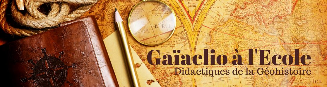 Gaïaclio à l'Ecole : blog sur la Géohistoire et ses didactiques