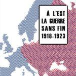 A l'Est la guerre sans fin 1918 – 1923