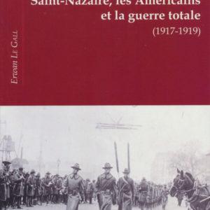 Livre Saint-Nazaire, les Américains et la guerre totale (1917-1919)