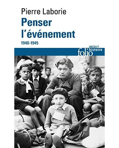L'apport de Pierre Laborie à l'histoire des années 1940 et de la Résistance à travers son ouvrage posthume – Penser l'événement (Gallimard)
