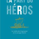 Andréa Marcolongo – La part du héros : le mythe des Argonautes et le courage d'aimer.