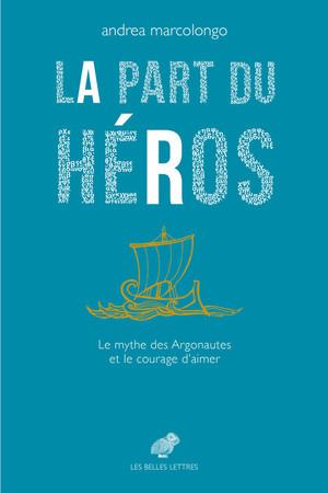 La part du héros : le mythe des Argonautes et le courage d'aimer.