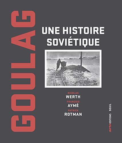 Goulag, une histoire soviétique. 1917 à 1945.