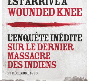 Wounded Knee 1890. Enquête sur le dernier massacre d'Indiens aux Etats-Unis de Laurent OLIVIER