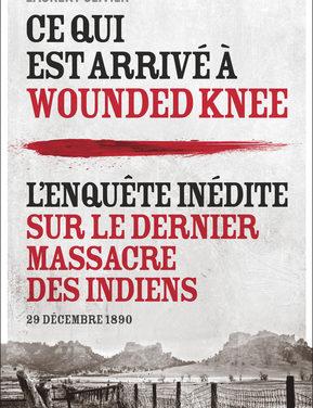 Wounded Knee 1890 – Enquête sur le dernier massacre d'Indiens aux Etats-Unis